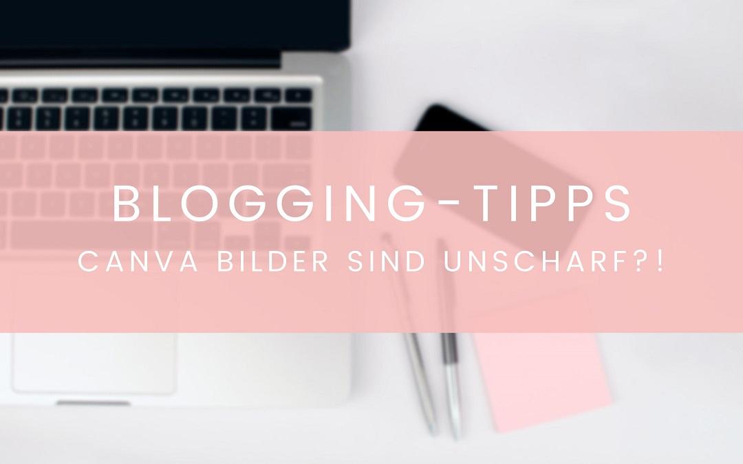 Blogging Tipps - Canva Bilder sind unscharf
