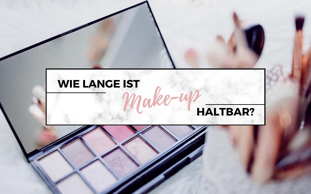 Wie lange ist Make-up haltbar?